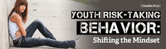 Youth Risk-Taking Behavior: Shifting the Mindset Webinar - SINGLE USER
