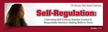 Teen Self-Regulation: Cultivating Self-Control & Responsible Decision-Making Skills - SINGLE USER