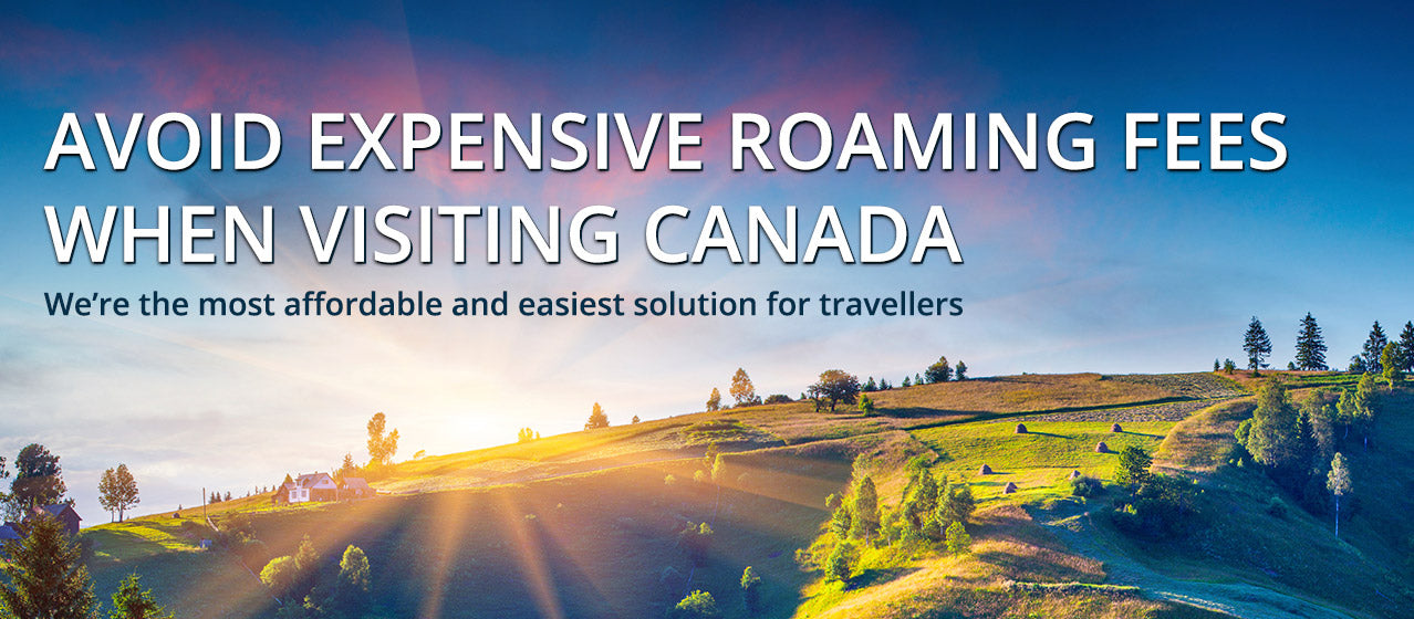 Avoid high roaming fees when visiting Canada.