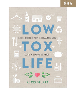 Low Tox Life: A handbook for a healthy you and a happy planet - Earth Interiors