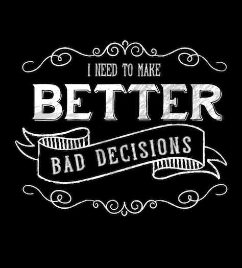 Better Bad Decisions