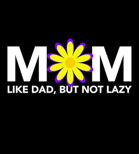 Mom - Like Dad Not Lazy
