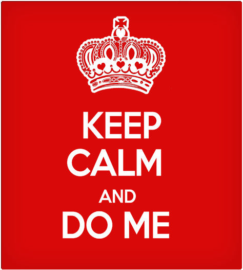 KEEP CALM & DO ME