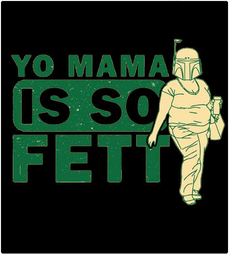 Yo Mama Is So Fett-T-Shirt-Star Wars-Shirt Battle