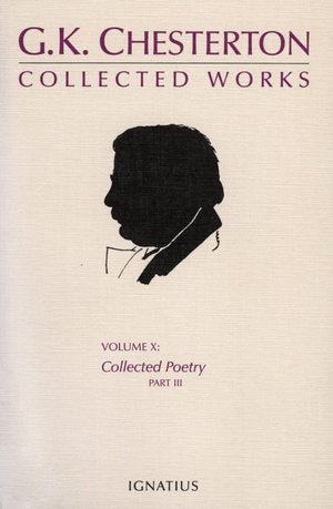 GK Chesterton Collected Works Volume X: Collected Poetry