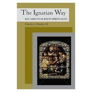 The Ignatian way: key aspects of Jesuit spirituality by Charles J Healey