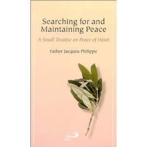 Searching for and Maintaining Peace: a small treatise on Peace of Heart by Father Jacques Philippe