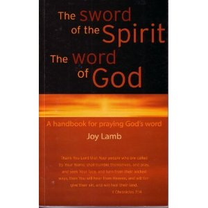 The Sword of the Spirit, The Word of God: a handbook for praying God's word by Joy Lamb