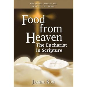 Food from Heaven: The Eucharist in scripture by Jeanne Kun