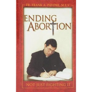 Ending abortion: Not just fighting it by Fr Frank A Pavone