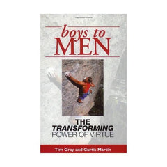 Boys to Men: The transforming power of virtue by Tim Gray and Curtis Martin
