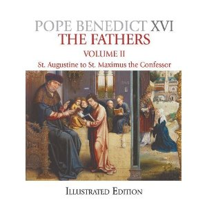 The Fathers Volume II: St Augustine to St Maximus the Confessor by Pope Benedict XVI (Illustrated Edition)