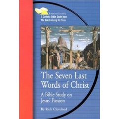 The seven last words of Christ: A Bible study on Jesus' Passion by Rich Cleveland
