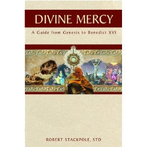 Divine Mercy a guide from Genesis to Benedict XVI by Robert Stackpole STD