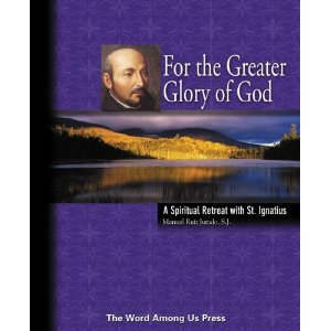 For the Greater Glory of God: A spiritual retreat with St Ignatius by Manuel Ruiz Jurado