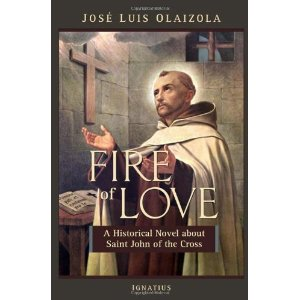 Fire of Love: A historical novel about St John of the Cross by Jose Luis Olaizola