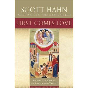 First comes love: finding your family in the Church and the Trinity by Scott Hahn