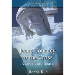 Jesus' Journey to the cross: a love unto death by Jeanne Kun