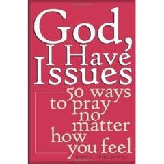 God, I have issues: 50 ways to pray no matter how you feel by Mark Thibodeaux