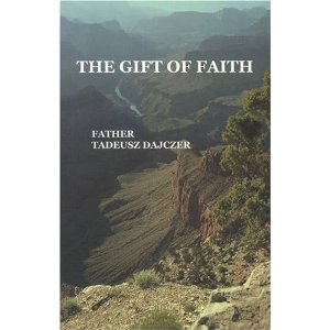 The gift of Faith by Father Tadeusz Dajczer
