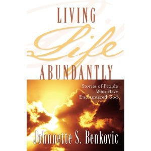 Living life Abundantly: stories of people who have encountered God by Johnnette S Benkovic