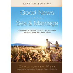 Good News about Sex and Marriage: Answers to your honest questions about Catholic Teachings by Christopher West