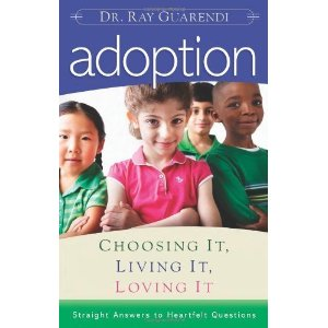 Adoption: choosing it, living it, loving it by Dr Ray Guarendi
