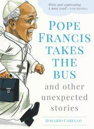Pope Francis Takes The Bus: and other unexpected stories
