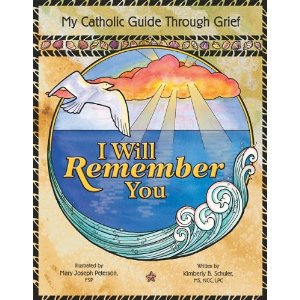 I will remember you: My catholic guide through grief by Kimberly B Schuler