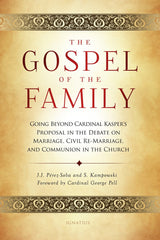 The Gospel of the Family: Going Beyond Cardinal Kasper's Proposal in the Debate on Marriage, Civil Re-Marriage and Communion in the Church by Stephan Kampowski &  Juan José Pérez-Soba