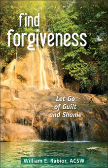 Find forgiveness: let go of guilt and shame by William E Rabior