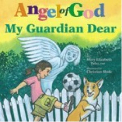 Angel of God: My guardian Dear by Mary Elizabeth Tebo