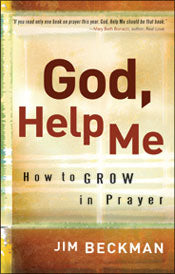 God, Help Me: how to grow in prayer by Jim Beckman