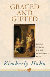 Graced and Gifted: biblical wisdom for the homemakers heart by Kimberly Hahn