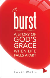 Burst a story of God's grace when life falls apart by Kevin Wells