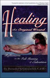 Healing the original wound: reflections on the full meaning of Salvation by Fr. Benedict Groeschel