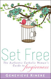 Set free: the authentic Catholic woman's guide to forgiveness by Genevieve Kineke