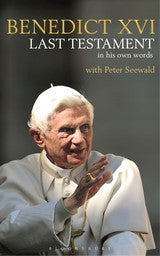 Benedict XVI Last Testement In His Own Words
