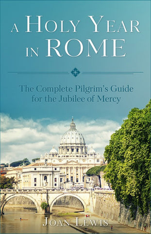 A Holy Year In Rome: the complete pilgrim's guide for the jubilee of mercy