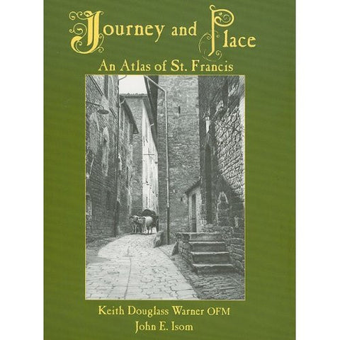 Journey and Place: An atlas of St Francis by Keith Douglas Warner and John E Isom