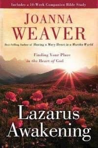 Lazarus Awakening: finding your place in the Heart of God by Joanna Weaver