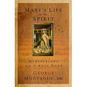 Mary's life in the Spirit: meditations on a holy duet by George T Montague
