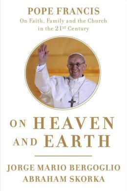 Pope Francis On Heaven and Earth by Jorge Bergoglio