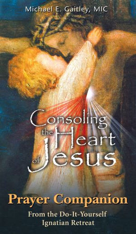Consoling the Heart of Jesus by Michael E Gaitley MIC