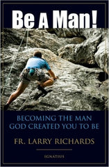 Be a  man by Fr. Larry Richards