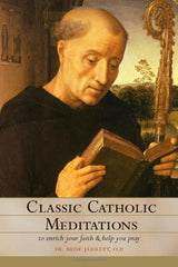 Classic Catholic Meditations by Fr. Bede Jarrett OP