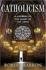 Catholicism: A Journey to the Heart  of The Faith, by Robert Barron