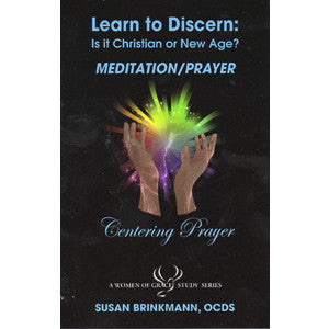 Learn to Discern: Is it Christian or new age? - Mediation-Prayer / Centering Prayer by Susan Brinkmann