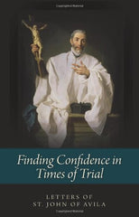 Finding Confidence in Times of Trial: The Letters of St. John of Avila