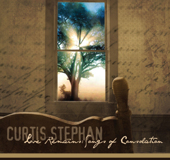 Love Remains: Songs of Consolation by Curtis Stephan